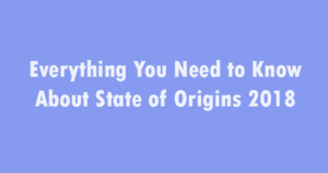 Everything You Need to Know About State of Origins 2018