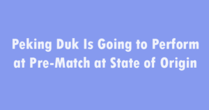 Peking Duk Is Going to Perform at Pre-Match at State of Origin