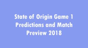 State of Origin Game 1 Predictions 2018