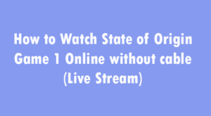 How to Watch State of Origin Game 1 Online without cable (Live Stream)
