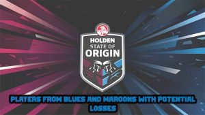 Players from Blues and Maroons with Potential Losses